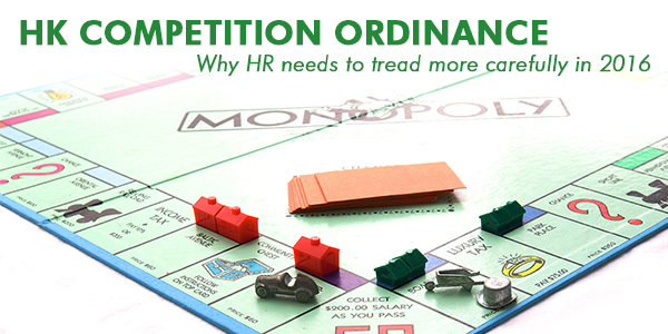 HK Competition Ordinance—Why HR needs to tread more carefully in 2016